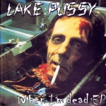 """Lake Pussy - When I'm Dead 7"""" EP"""